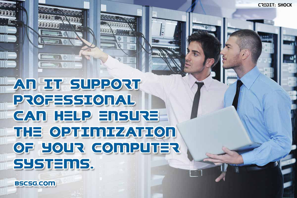 T support professional can help ensure the optimization of your computer systems.