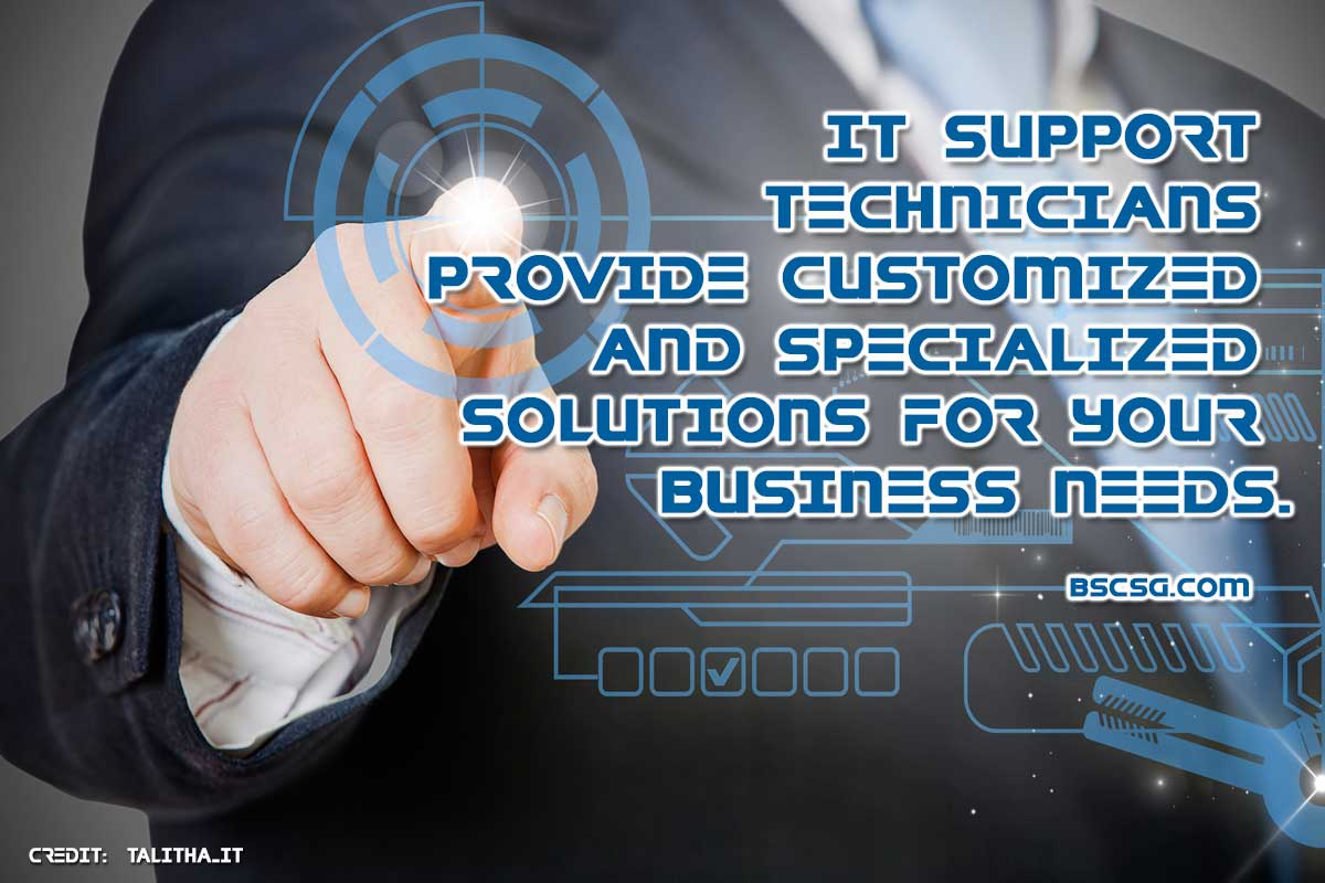 IT support technicians provide customized and specialized solutions
