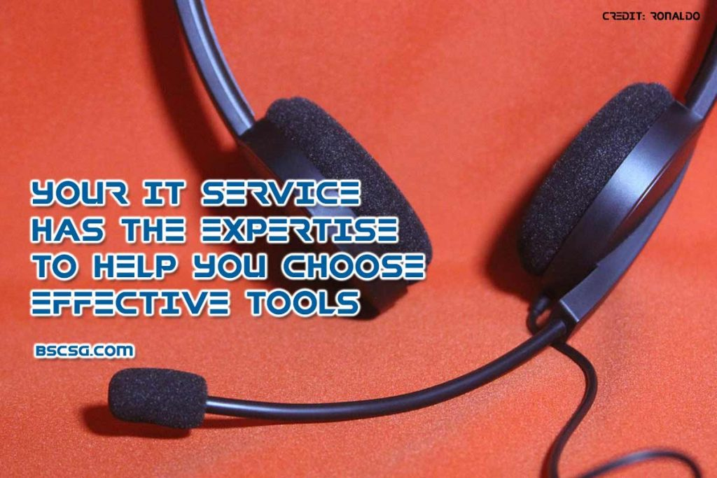 Your IT service has the expertise to help you choose effective tools