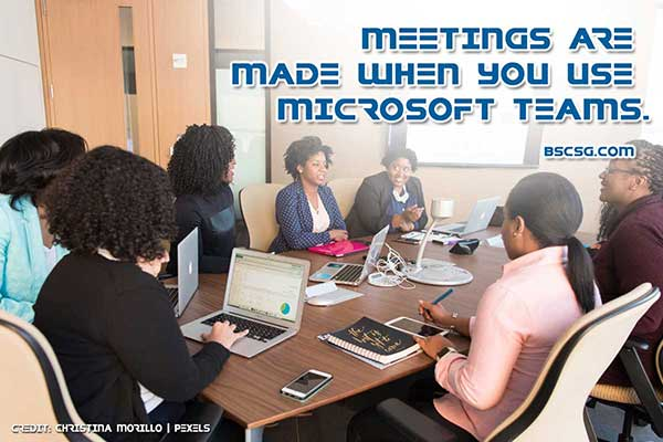 Meetings are made with when you use Microsoft Teams.