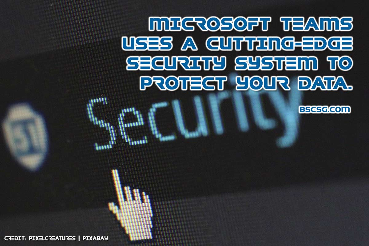 Microsoft Teams uses a cutting-edge security system to protect your