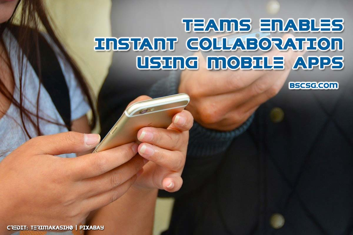 Teams enables instant collaboration using mobile apps
