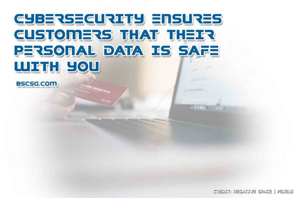 Cybersecurity ensures customers that their personal data is safe with you