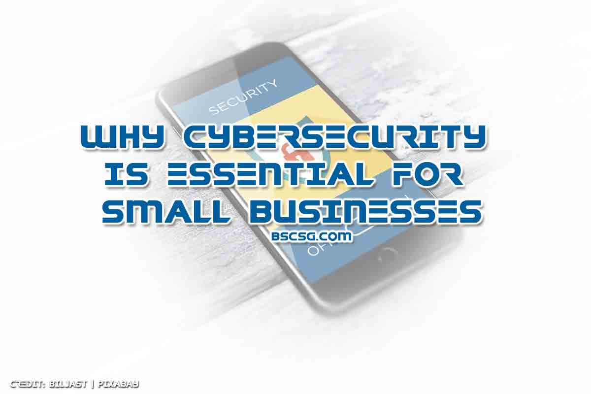 Why Cybersecurity Is Essential for Small Businesses