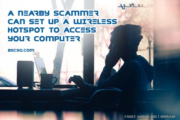 A nearby scammer can set up a wireless hotspot to access your computer