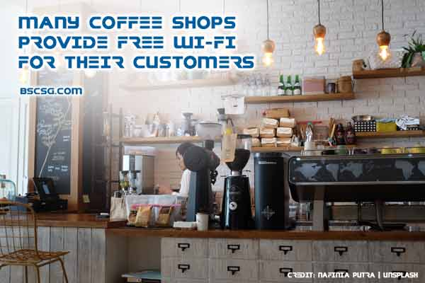 Many coffee shops provide free Wi-Fi for their customers